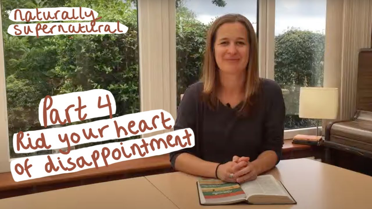 Rid your heart of disappointment | Part 4 - Naturally Supernatural Series