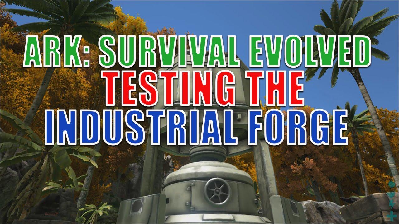 ark survival evolved testing the industrial forge youtube. Black Bedroom Furniture Sets. Home Design Ideas