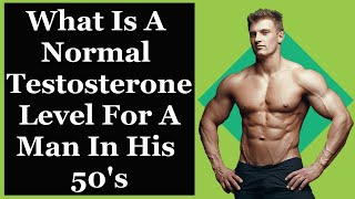 What Is A Normal Testosterone Level For A Man In His 50