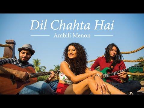 Dil Chahta Hai (Cover) - Ambili ft. Rishabh & Abhishek