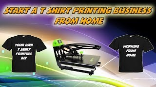 Start A T Shirt Printing Business From Home