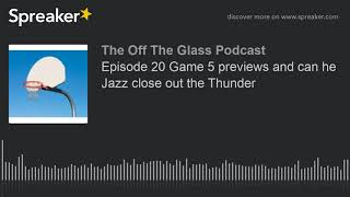 Episode 20 Game 5 previews and can he Jazz close out the Thunder