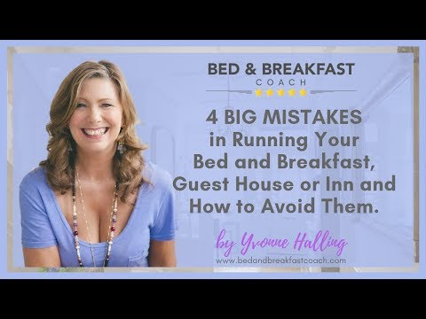 4 Big Mistakes In Running Your Bed And Breakfast, Guest House, Or Inn And How To Avoid Them