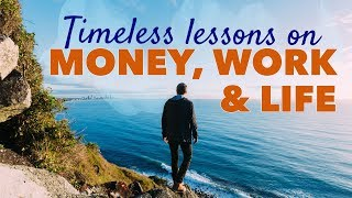 Timeless Lessons on Money, Work & Life You Need to Learn
