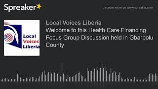 Welcome to this Health Care Financing Focus Group Discussion held in Gbarpolu County (part 3 of 3)