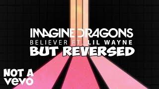 Imagine Dragons - Believer (Audio) ft. Lil Wayne but REVERSED Video