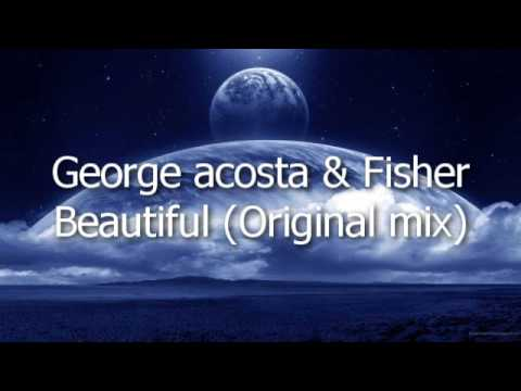George acosta & Fisher  Beautiful Original mix