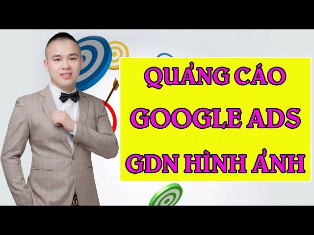 [Văn Kỳ] Chạy quảng cáo Google ADS – GDN hình ảnh cho người mới #7