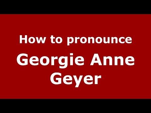 How to pronounce Georgie Anne Geyer (American English/US)  - PronounceNames.com