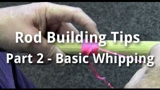 Rod Building Tips Part 2 - Basic Whipping