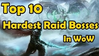 Repeat youtube video Top 10 Hardest Raid Bosses In WoW
