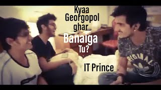 MortaL Trolls IT Prince: Kya Georgopol Ghar banaiga tu?? 😂