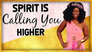When Spirit is Calling You Higher  [Awakening to Your Purpose When You Outgrow Your Life]