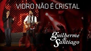 Baixar Guilherme & Santiago - Vidro Não é Cristal - [ DVD Até o Fim] (Clipe Oficial)