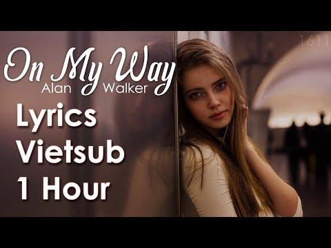 [ Vietsub + Lyrics + 1 Hour ] On My Way - Alan Walker; Sabrina Carpenter; Farruko - PUBG Edm Remix