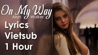 [ Vietsub + Lyrics + 1 Hour ] On My Way - Alan Walker; Sabrina Carpenter; Farruko - PUBG Edm Remix