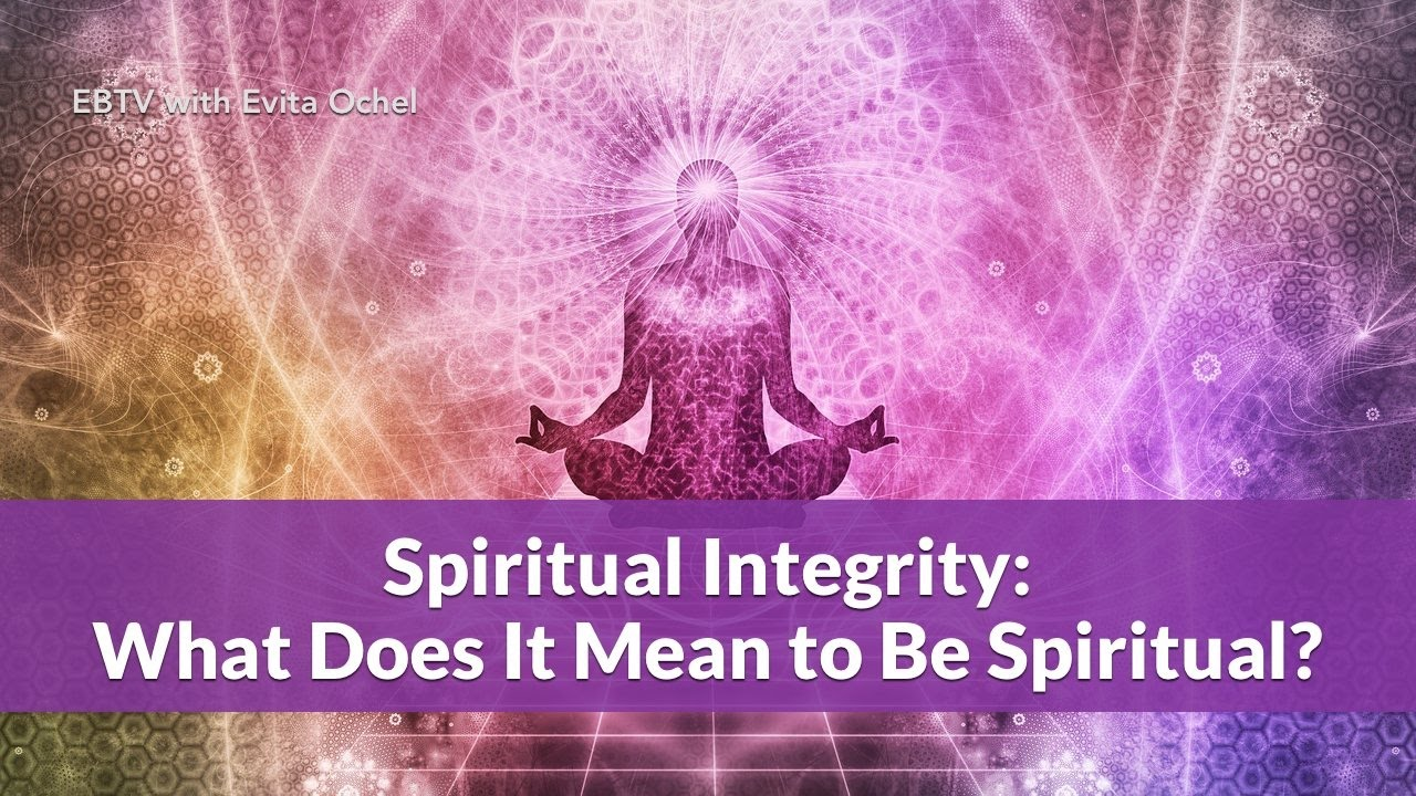Spiritual Integrity: What Does it Mean to Be Spiritual? - YouTube