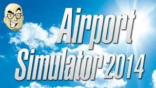 Let's Look At: Airport Simulator 2014!