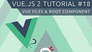 Vue JS 2 Tutorial #18 - Vue Files & The Root Component