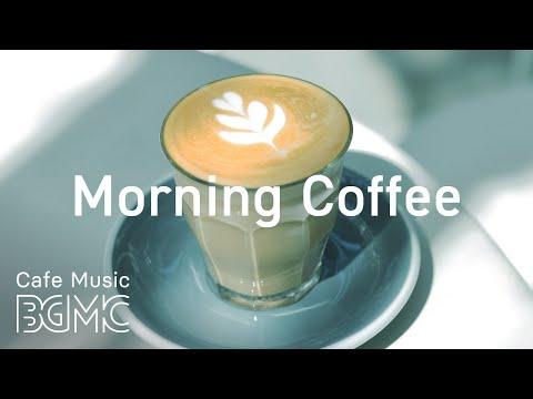 Morning Coffee - Awakening Coffee Music - Jazz & Bossa Nova for Breakfast, Wake Up