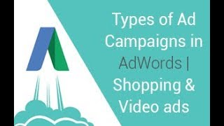 Types of Ad Campaigns in AdWords | Shopping and Video ads | Universal App Campaign