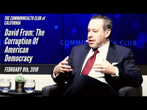 DAVID FRUM: THE CORRUPTION OF AMERICAN DEMOCRACY