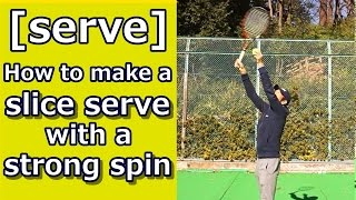 [serve] how to make a slice serve with a strong spin[tennis answers]
