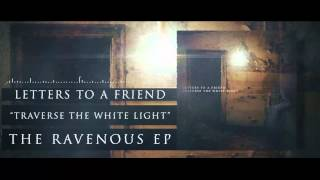 Letters To A Friend - Traverse The White Light [New Song 2015]