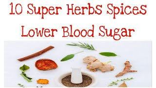 10 super herbs spices lower blood sugar - prevent diabetes