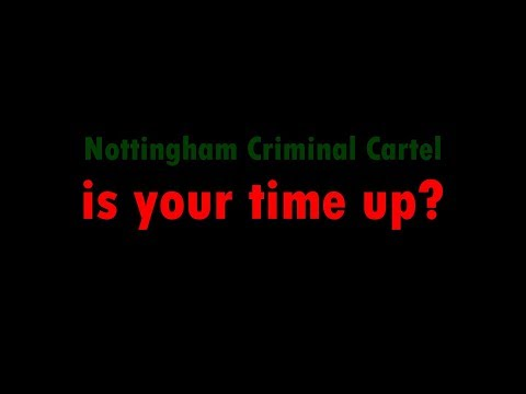 Nottingham Criminal Cartel is your time up?