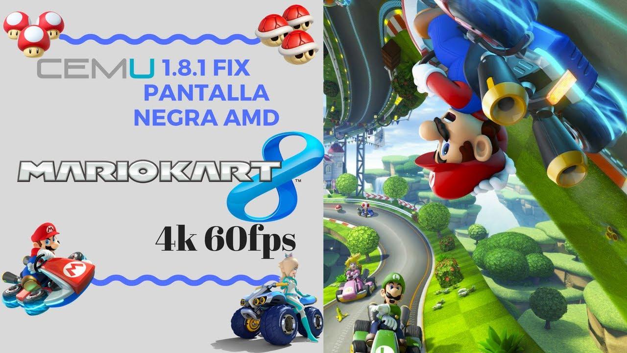 Cemu 1 8 1 | Mario Kart 8 4k 60fps fijos | Fix pantalla negra AMD