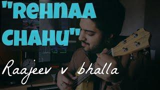 rehnaa chahu official song raajeev v bhalla romantic song 2017