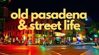 Old Pasadena, CA & Street Life.