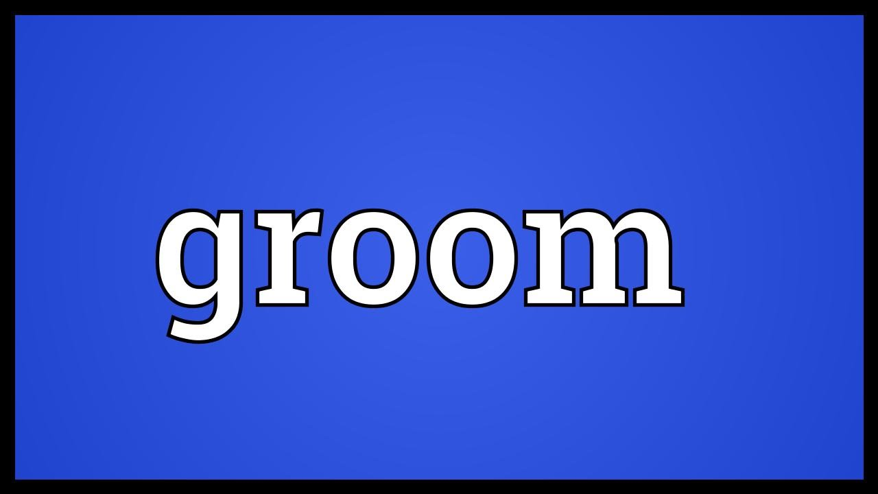 Groom Meaning Youtube