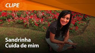 Sandrinha - Cuida de mim [ CLIPE OFICIAL ]