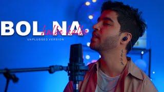Bol Na Halke Halke (Unplugged Version) I Jhoom Barabar Jhoom I Karan Nawani