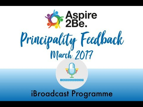 Aspire2Be Video - iBroadcast: Principality Feedback  (MAR 2017)
