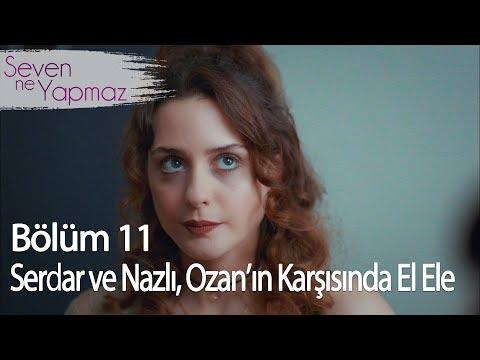Serdar ve Nazlı, Ozan'ın karşısına el ele çıkıyor - Seven Ne Yapmaz 11. Bölüm