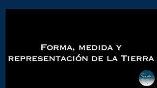 Forma, Medida y Representación de la Tierra
