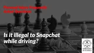 Is it illegal to Snapchat while driving? | Snapchat and driving illegal? | Personal Injury Lawyer