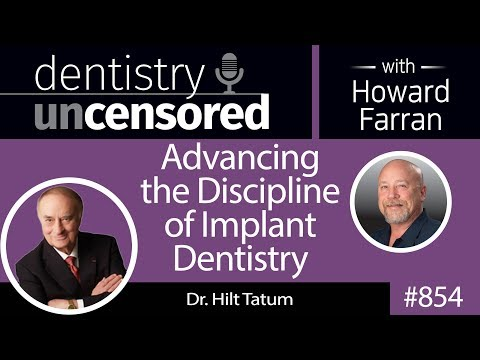 854 Advancing the Discipline of Implant Dentistry with Dr. Hilt Tatum : Dentistry Uncensored