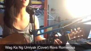 Download Wag Ka Nang Umiyak (Cover) Rovs Romerosa MP3 song and Music Video