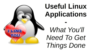 Useful Linux Applications | What You'll Need To Get Things Done