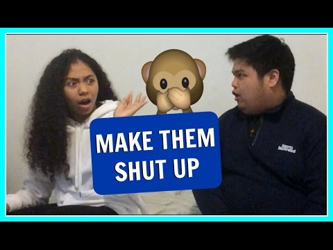 HOW TO MAKE SOMEONE SHUT UP