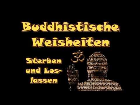 buddhistische weisheiten sterben und loslassen youtube. Black Bedroom Furniture Sets. Home Design Ideas