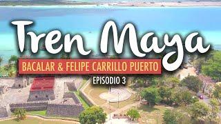 El Tren Maya, Bacalar y Felipe Carrillo Puerto | Ep 3