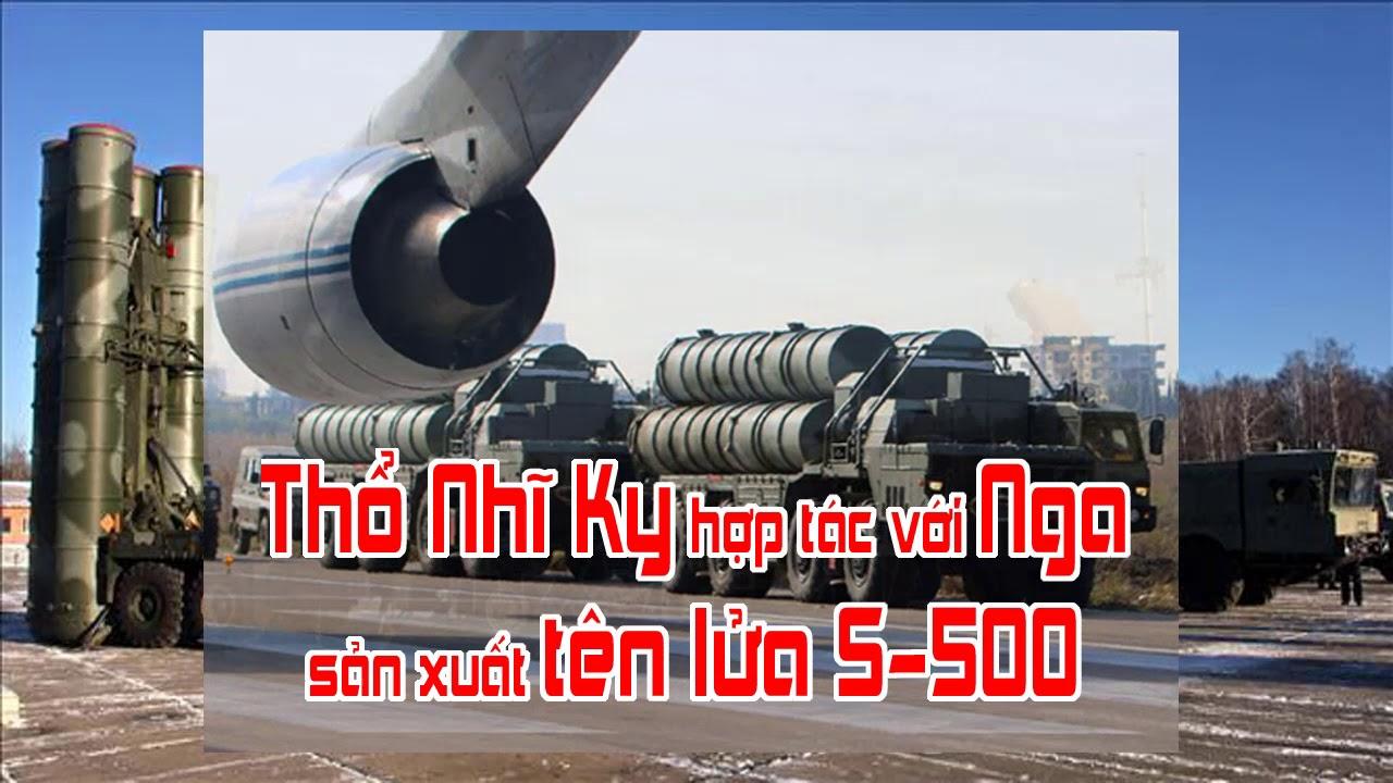 Thổ Nhĩ Kỳ hợp tác với Nga sản xuất tên lửa S 500