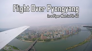 Flight Over Pyongyang (in a Piper Matrix PA-46)