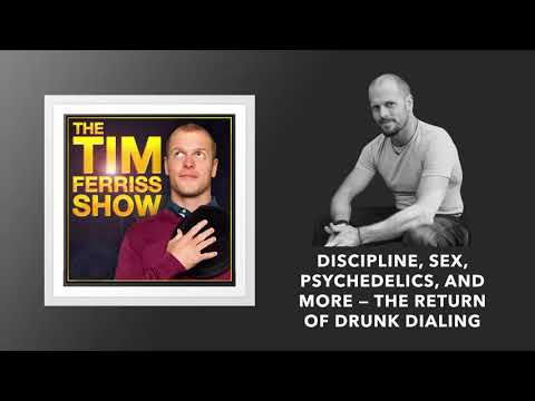 Discipline, Sex, Psychedelics — The Return of Drunk Dialing | The Tim Ferriss Show (Podcast)