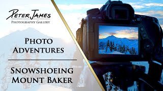SNOWSHOEING at Mount Baker - Photo Adventure Ep3